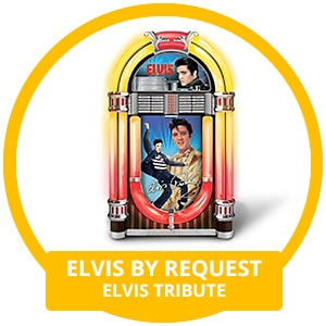 ELVIS BY REQUEST – Elvis Tribute
