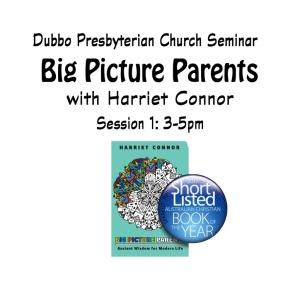 Big Picture Parenting Seminar - Harriet Connor Session 1