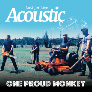 Lust for Live Acoustic: One Proud Monkey